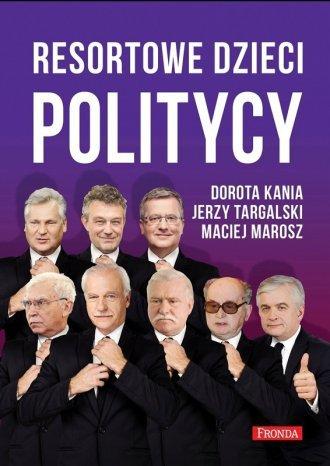 Resortowe dzieci Politycy Dorota Kania, Jerzy Targalski, Maciej Marosz