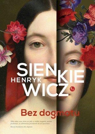 Bez dogmatu Henryk Sienkiewicz