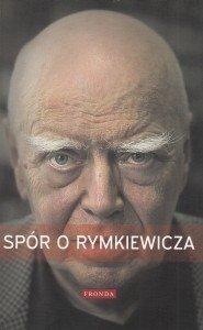 Spór o Rymkiewicza Wybór publicystyki