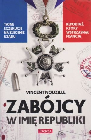 Zabójcy w imię republiki Tajne egzekucje na zlecenie rządu Vincent Nouzille