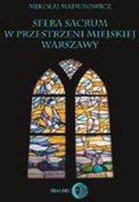 Sfera sacrum w przestrzeni miejskiej Warszawy Mikołaj Madurowicz