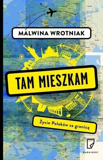 Tam mieszkam Życie Polaków za granicą Malwina Wrotniak