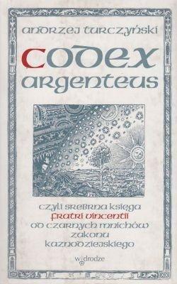 Codex Argenteus czyli srebrna księga fratri vincentii od czarnych mnichów zakonu kaznodziejskiego Andrzej Turczyński