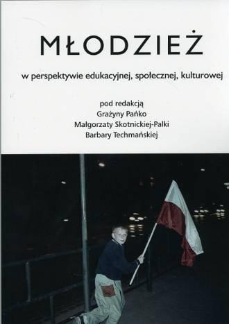 Młodzież w perspektywie edukacyjnej, społecznej, kulturowej Grażyna Pańko, Małgorzata Skortnicka- Palka, Barbara Techmańska