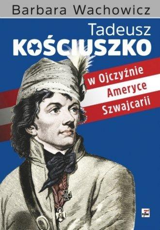 Tadeusz Kościuszko w Ojczyźnie Ameryce Szwajcarii
