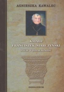 Ksiądz Franciszek Siarczyński Życie i działalność Agnieszka Kawalec