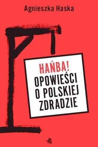 Hańba! Opowieści o polskiej zdradzie  Agnieszka Haska
