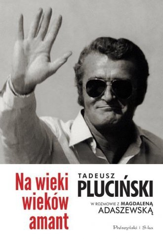 Na wieki wieków amant Tadeusz Pluciński Magdalena Adaszewska