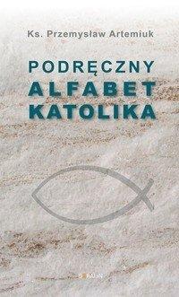 Podręczny alfabet katolika ks. Przemysław Artemiuk