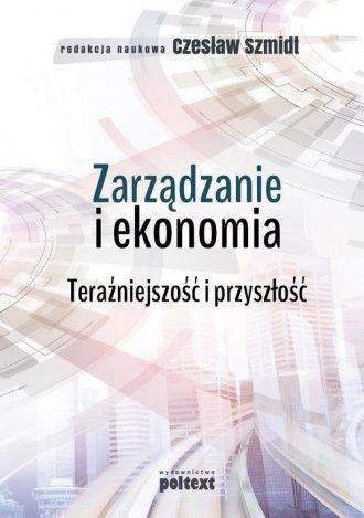 Zarządzanie i ekonomia Teraźniejszość i przyszłość Czesław Szmidt