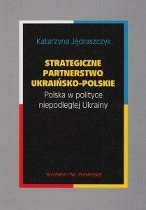 Strategiczne partnerstwo ukraińsko-polskie Katarzyna Jędraszczyk