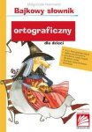 Bajkowy słownik ortograficzny dla dzieci wyd. 8