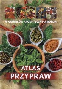 Atlas przypraw 70 gatunków aromatycznych roślin