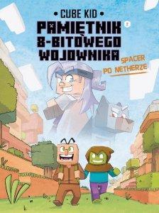Spacer po Netherze. Minecraft pamiętnik 8 bitowego wojownika Tom 10