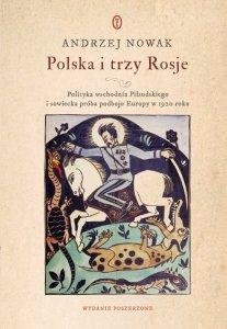 Polska i trzy Rosje. Polityka wschodnia Piłsudskiego i sowiecka próba podboju Europy w 1920 roku wyd. 2021