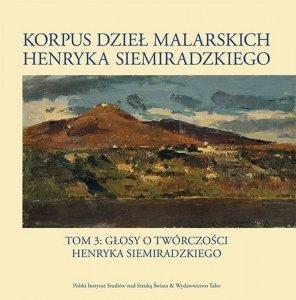 Korpus dzieł malarskich Henryka Siemiradzkiego. Głosy o twórczości Henryka Siemiradzkiego. Tom 3