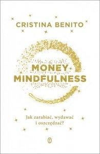 Money Mindfullness. Jak zarabiać, wydawać i oszczędzać?