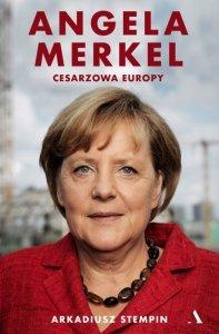 Angela Merkel. Cesarzowa Europy