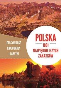 Polska. 1001 najpiękniejszych zakątków. Fascynujące krajobrazy i zabytki
