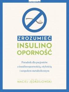 Zrozumieć insulinooporność. Poradnik dla pacjentów z insulinoopornością, otyłością i zespołem metabolicznym