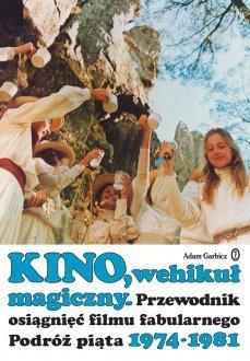 Kino wehikuł magiczny przewodnik osiągnięć filmu fabularnego podróż piąta 1974-1981