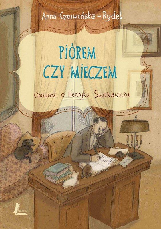 Piórem i mieczem opowieść o henryku sienkiewiczu
