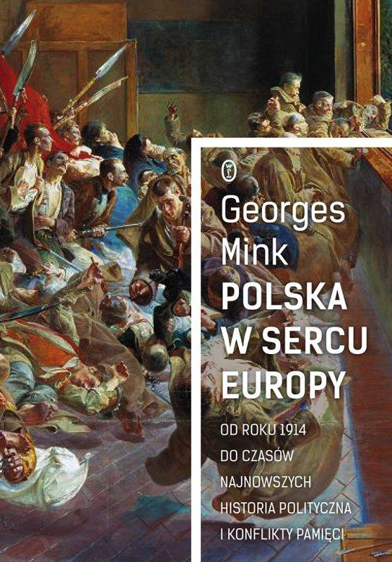 Polska w sercu Europy od roku 1914 do czasów najnowszych historia polityczna i konflikty pamięci
