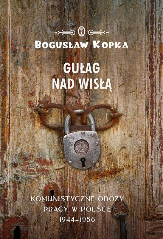 Gułag nad wisłą komunistyczne obozy pracy w Polsce 1944-1956
