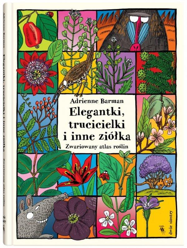 Elegantki trucicielki i inne ziółka. Zwariowany atlas roślin