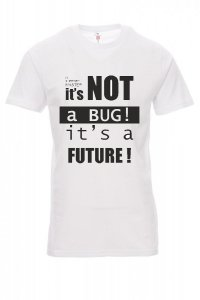 Koszulka biała - IT'S NOT A BUG, IT'S A FUTURE