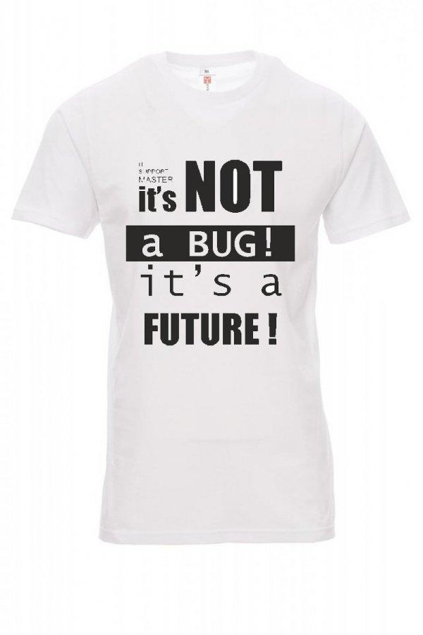 Koszulka biała - IT'S NOT A BUG, IT'S A FUTURE