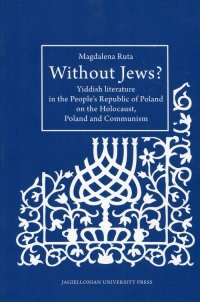 Without Jews Yiddish literature in the People's Republic of Poland on the Holocaust, Poland and Communism