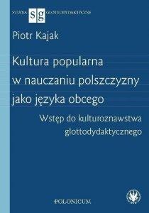 Kultura popularna w nauczaniu polszczyzny jako języka obcego. Wstęp do kulturoznawstwa glottodydaktycznego