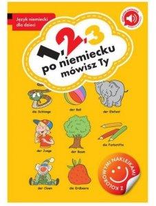 1, 2, 3 po niemiecku mówisz Ty. Język niemiecki dla dzieci z naklejkami i nagraniami mp3