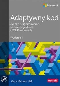 Adaptywny kod Zwinne programowanie wzorce projektowe i SOLID-ne zasady. Wydanie II