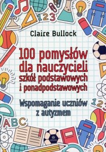 100 pomysłów dla nauczycieli szkół podstawowych i ponadpodstawowych