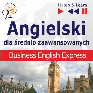 Angielski dla średnio zaawansowanych. Business English Express