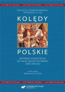 Czytam po polsku. T. 1: Kolędy polskie. Materiały pomocnicze do nauki języka polskiego jako obcego. Edycja dla zaawansowanych (poziom B2, C1-C2)