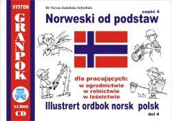 Norweski od podstaw 4. Dla pracujących w ogrodnictwie, rolnictwie, leśnictwie. Ilustrowany słownik norwesko-polski z płytą CD