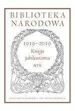 Biblioteka Narodowa 1919–2019. Księga jubileuszowa serii