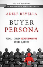 Buyer Persona. Poznaj i zrozum decyzje zakupowe swoich klientów