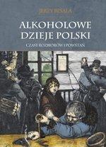 Alkoholowe dzieje Polski Tom 2. Czasy rozbiorów i powstań