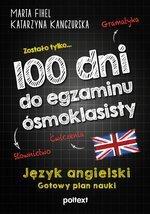 100 dni do egzaminu ósmoklasisty. Gotowy plan nauki języka Angielskiego