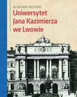Academia Militans. Uniwersytet Jana Kazimierza we Lwowie