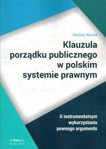 Klauzula porządku publicznego w polskim systemie prawnym. O instrumentalnym wykorzystaniu pewnego argumentu