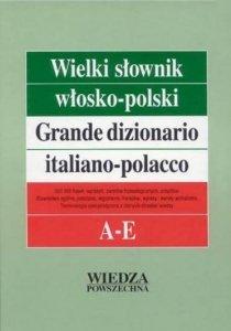 Wielki słownik włosko-polski T. 1 A–E. Grande dizionario italiano-polacco A-E. W komplecie tom dodatkowy Podstawy gramatyki...