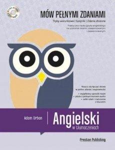 Angielski w tłumaczeniach Mów pełnymi zdaniami. Tryby warunkowe, spójniki, zdania złożone z płytą CD