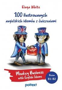 100 ilustrowanych angielskich idiomów z ćwiczeniami. Monkey Business with English Idioms. Poziom B1-B2