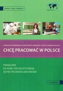 Chcę pracować w Polsce. Podręcznik do nauki specjalistycznego języka polskiego jako obcego z płytą CD
