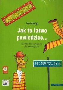 Jak to łatwo powiedzieć... Ćwiczenia komunikacyjne dla początkujących A1, A2 (wersja polska) + 3 CD